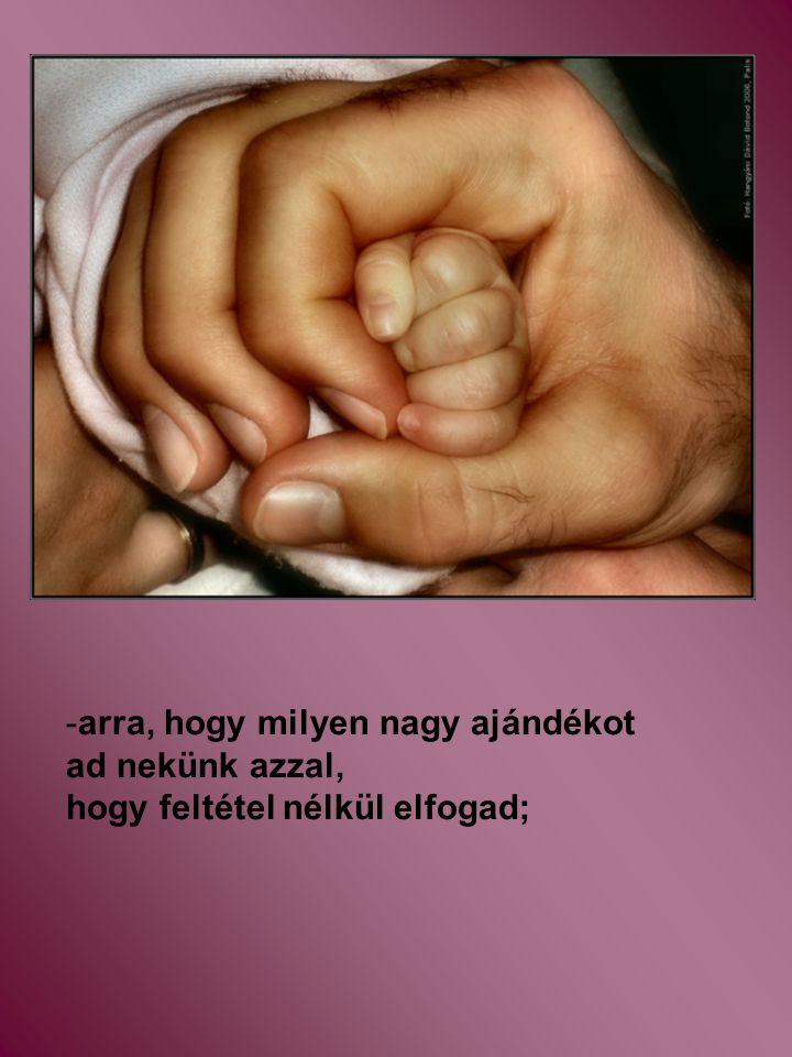 -arra, hogy milyen nagy ajándékot ad nekünk azzal, hogy feltétel nélkül elfogad;