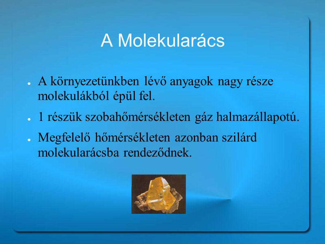 A Molekularács ● A környezetünkben lévő anyagok nagy része molekulákból épül fel.