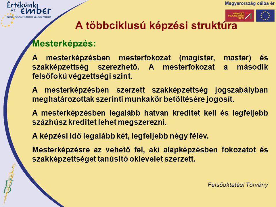 A többciklusú képzési struktúra Mesterképzés: A mesterképzésben mesterfokozat (magister, master) és szakképzettség szerezhető. A mesterfokozat a másod