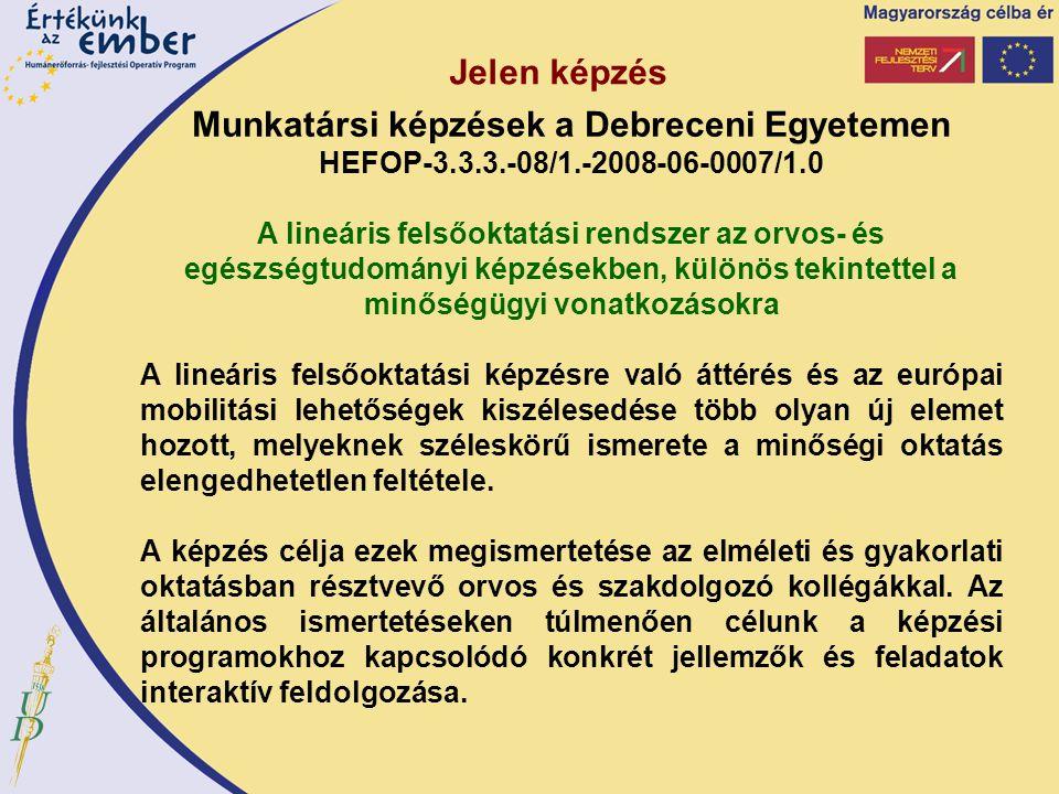 Jelen képzés Munkatársi képzések a Debreceni Egyetemen HEFOP-3.3.3.-08/1.-2008-06-0007/1.0 A lineáris felsőoktatási rendszer az orvos- és egészségtudo