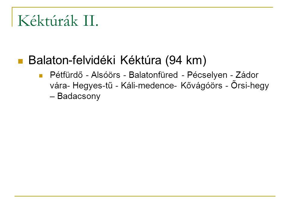 Kéktúrák II. Balaton-felvidéki Kéktúra (94 km) Pétfürdő - Alsóörs - Balatonfüred - Pécselyen - Zádor vára- Hegyes-tű - Káli-medence- Kővágóörs - Őrsi-
