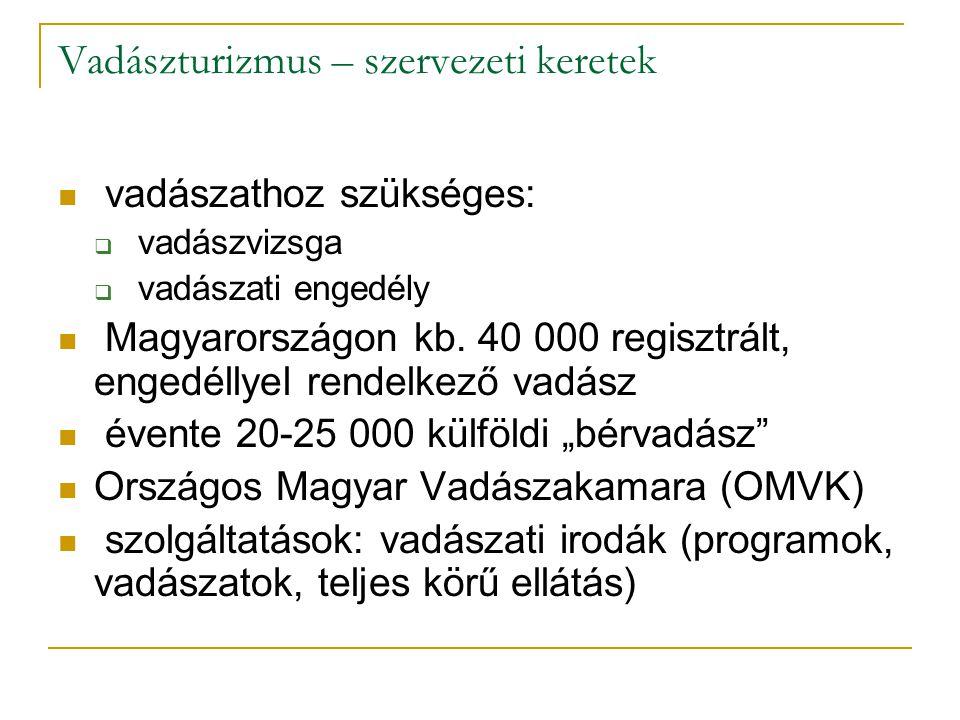 Vadászturizmus – szervezeti keretek vadászathoz szükséges:  vadászvizsga  vadászati engedély Magyarországon kb. 40 000 regisztrált, engedéllyel rend