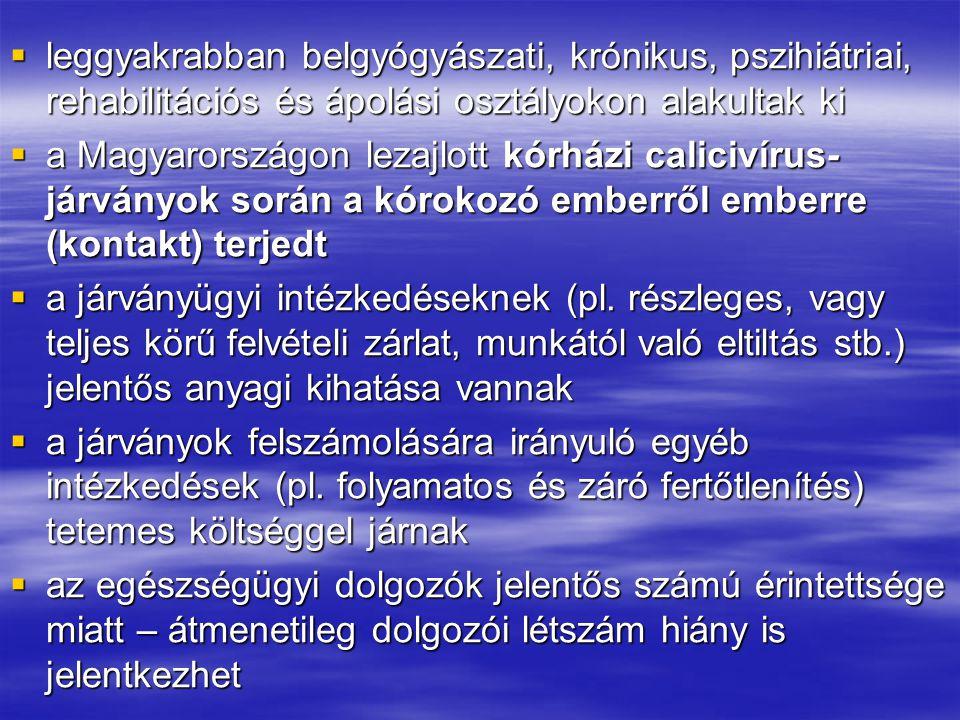  leggyakrabban belgyógyászati, krónikus, pszihiátriai, rehabilitációs és ápolási osztályokon alakultak ki  a Magyarországon lezajlott kórházi calicivírus- járványok során a kórokozó emberről emberre (kontakt) terjedt  a járványügyi intézkedéseknek (pl.