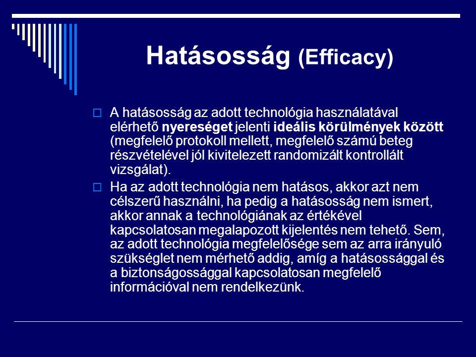 Hatásosság (Efficacy)  A hatásosság az adott technológia használatával elérhető nyereséget jelenti ideális körülmények között (megfelelő protokoll me
