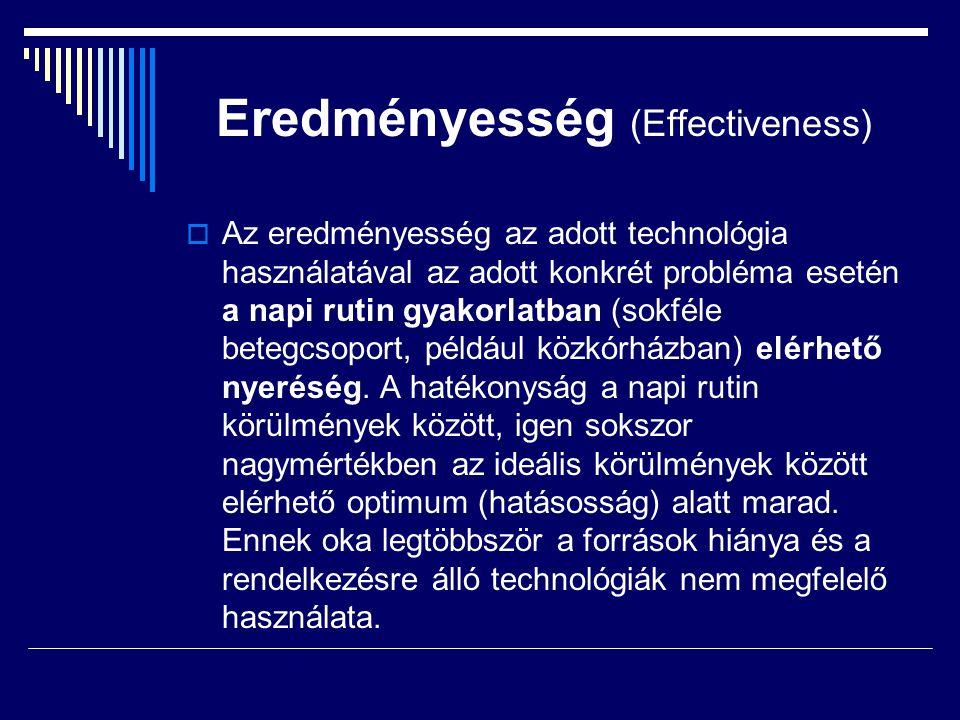 Eredményesség (Effectiveness)  Az eredményesség az adott technológia használatával az adott konkrét probléma esetén a napi rutin gyakorlatban (sokfél