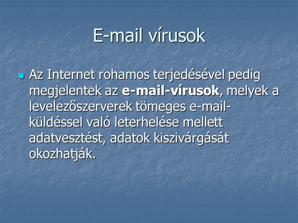 E-mail vírusok Az Internet rohamos terjedésével pedig megjelentek az e-mail-vírusok, melyek a levelezőszerverek tömeges e-mail- küldéssel való leterhe