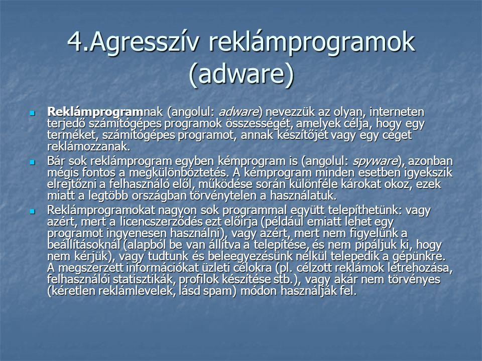 4.Agresszív reklámprogramok (adware) Reklámprogramnak (angolul: adware) nevezzük az olyan, interneten terjedő számítógépes programok összességét, amel