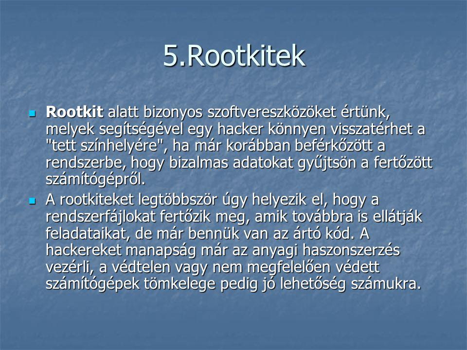 5.Rootkitek Rootkit alatt bizonyos szoftvereszközöket értünk, melyek segítségével egy hacker könnyen visszatérhet a