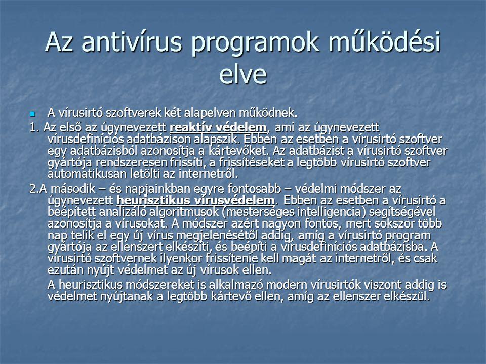 Az antivírus programok működési elve A vírusirtó szoftverek két alapelven működnek. A vírusirtó szoftverek két alapelven működnek. 1. Az első az úgyne