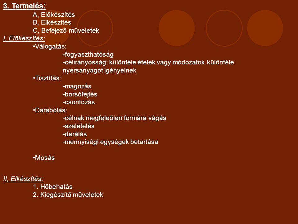 3. Termelés: A, Előkészítés B, Elkészítés C, Befejező műveletek I, Előkészítés: Válogatás: -fogyaszthatóság -célirányosság: különféle ételek vagy módo