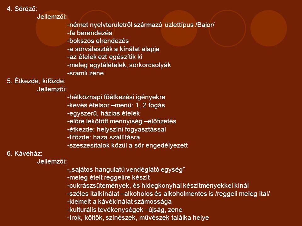 4. Söröző: Jellemzői: -német nyelvterületről származó üzlettípus /Bajor/ -fa berendezés -bokszos elrendezés -a sörválaszték a kínálat alapja -az étele