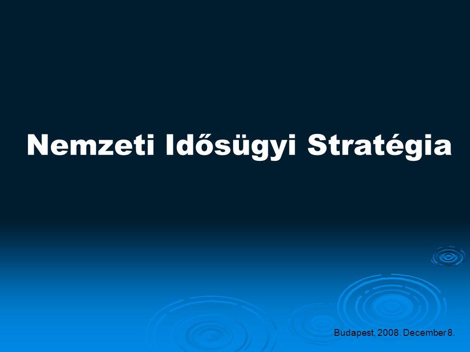 Nemzeti Idősügyi Stratégia Budapest, 2008. December 8.