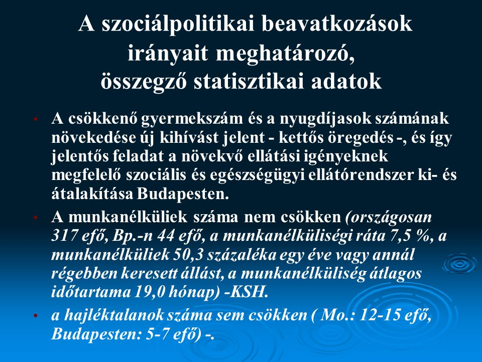 A szociálpolitikai beavatkozások irányait meghatározó, összegző statisztikai adatok A csökkenő gyermekszám és a nyugdíjasok számának növekedése új kihívást jelent - kettős öregedés -, és így jelentős feladat a növekvő ellátási igényeknek megfelelő szociális és egészségügyi ellátórendszer ki- és átalakítása Budapesten.