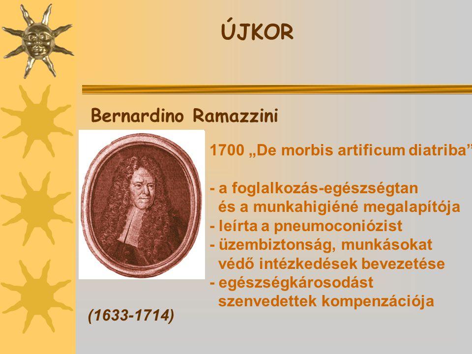 """ÚJKOR Bernardino Ramazzini (1633-1714) 1700 """"De morbis artificum diatriba - a foglalkozás-egészségtan és a munkahigiéné megalapítója - leírta a pneumoconiózist - üzembiztonság, munkásokat védő intézkedések bevezetése - egészségkárosodást szenvedettek kompenzációja"""