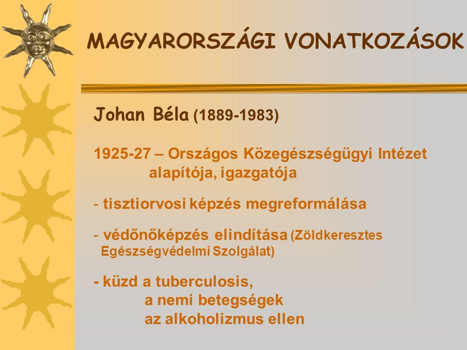 Johan Béla (1889-1983) 1925-27 – Országos Közegészségügyi Intézet alapítója, igazgatója - tisztiorvosi képzés megreformálása - védőnőképzés elindítása (Zöldkeresztes Egészségvédelmi Szolgálat) - küzd a tuberculosis, a nemi betegségek az alkoholizmus ellen