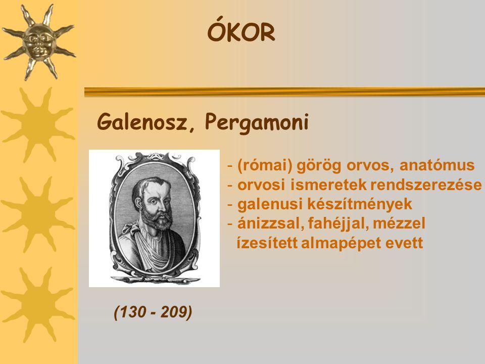 ÓKOR Galenosz, Pergamoni (130 - 209) - (római) görög orvos, anatómus - orvosi ismeretek rendszerezése - galenusi készítmények - ánizzsal, fahéjjal, mézzel ízesített almapépet evett
