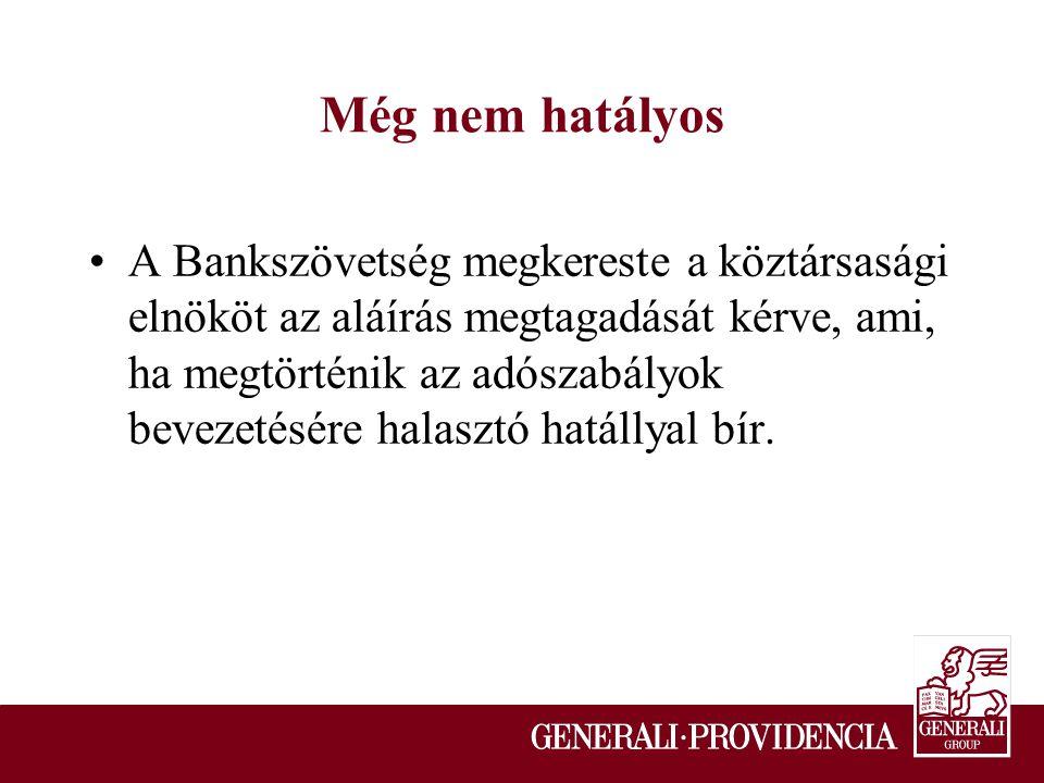 Még nem hatályos A Bankszövetség megkereste a köztársasági elnököt az aláírás megtagadását kérve, ami, ha megtörténik az adószabályok bevezetésére halasztó hatállyal bír.