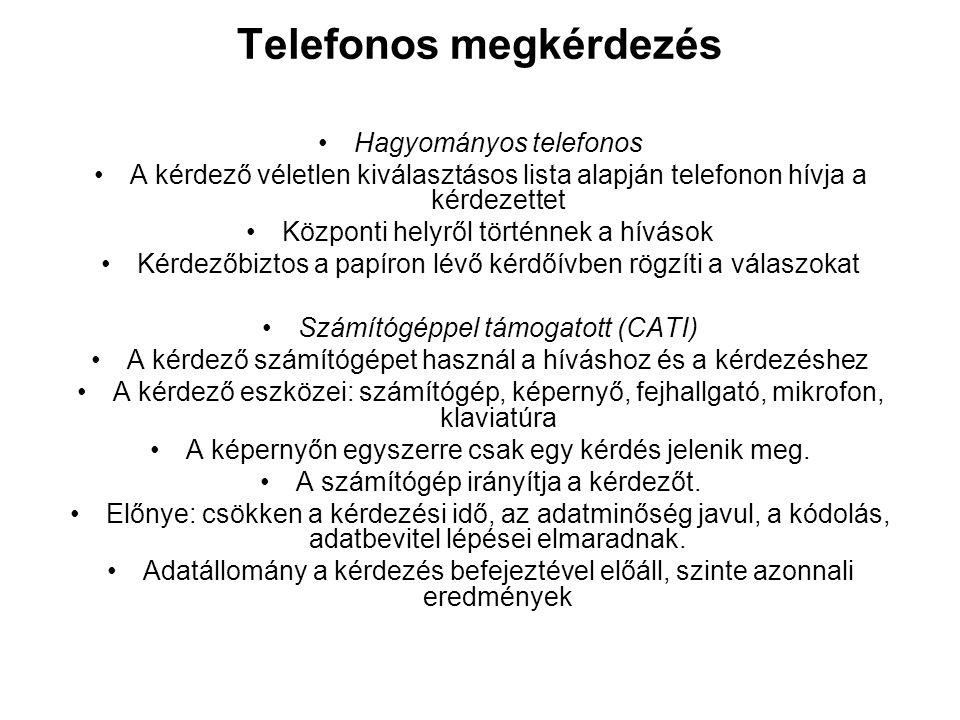 Telefonos megkérdezés Hagyományos telefonos A kérdező véletlen kiválasztásos lista alapján telefonon hívja a kérdezettet Központi helyről történnek a