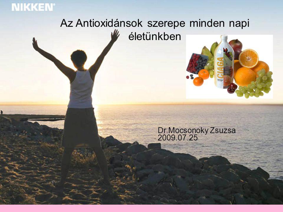 Az Antioxidánsok szerepe minden napi életünkben Dr.Mocsonoky Zsuzsa 2009.07.25