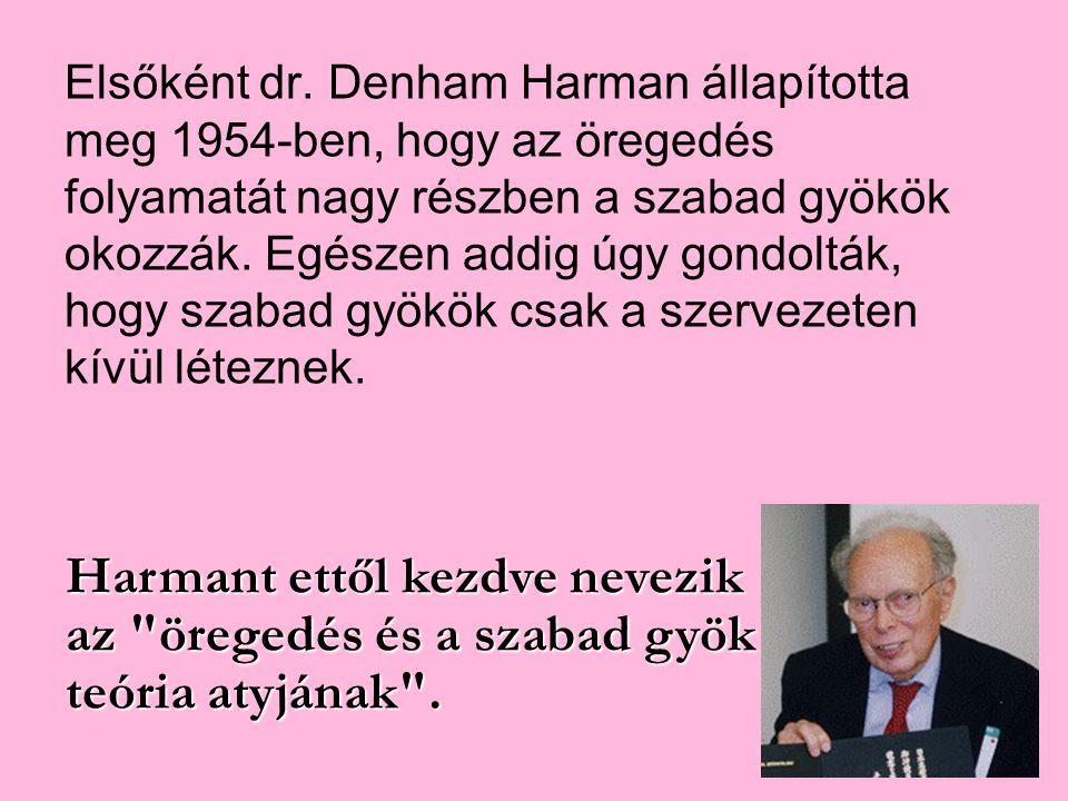 Elsőként dr. Denham Harman állapította meg 1954-ben, hogy az öregedés folyamatát nagy részben a szabad gyökök okozzák. Egészen addig úgy gondolták, ho