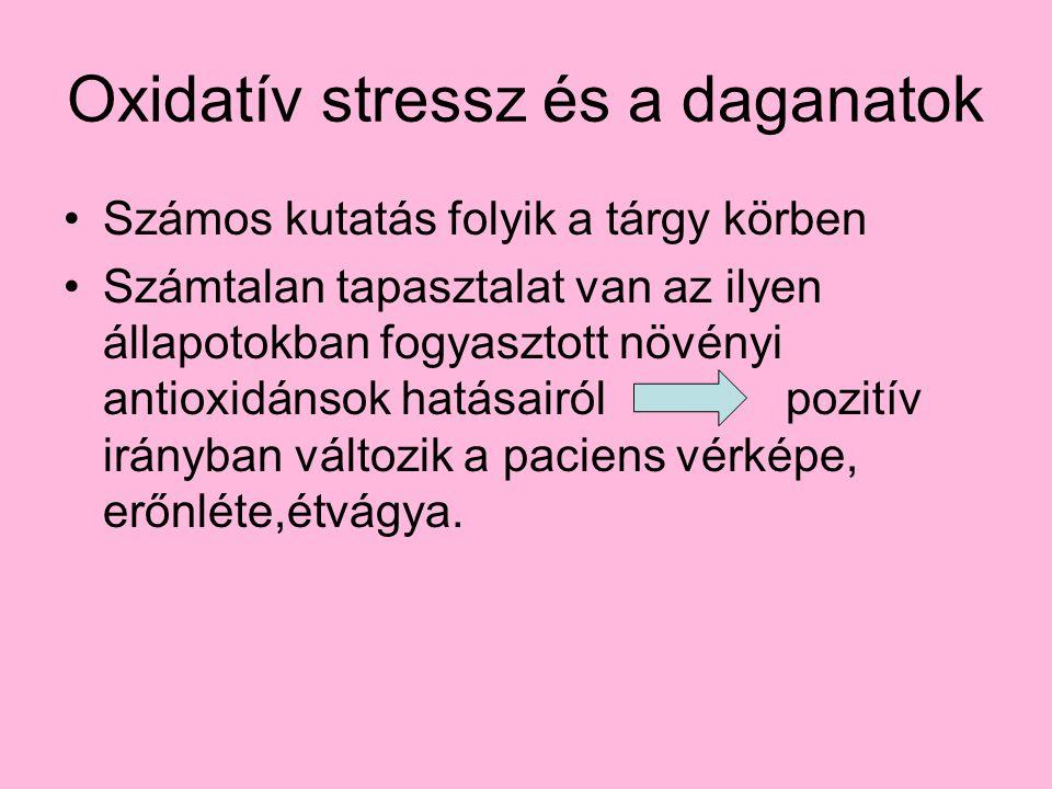 Oxidatív stressz és a daganatok Számos kutatás folyik a tárgy körben Számtalan tapasztalat van az ilyen állapotokban fogyasztott növényi antioxidánsok