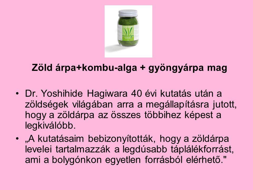 Zöld árpa+kombu-alga + gyöngyárpa mag Dr. Yoshihide Hagiwara 40 évi kutatás után a zöldségek világában arra a megállapításra jutott, hogy a zöldárpa a