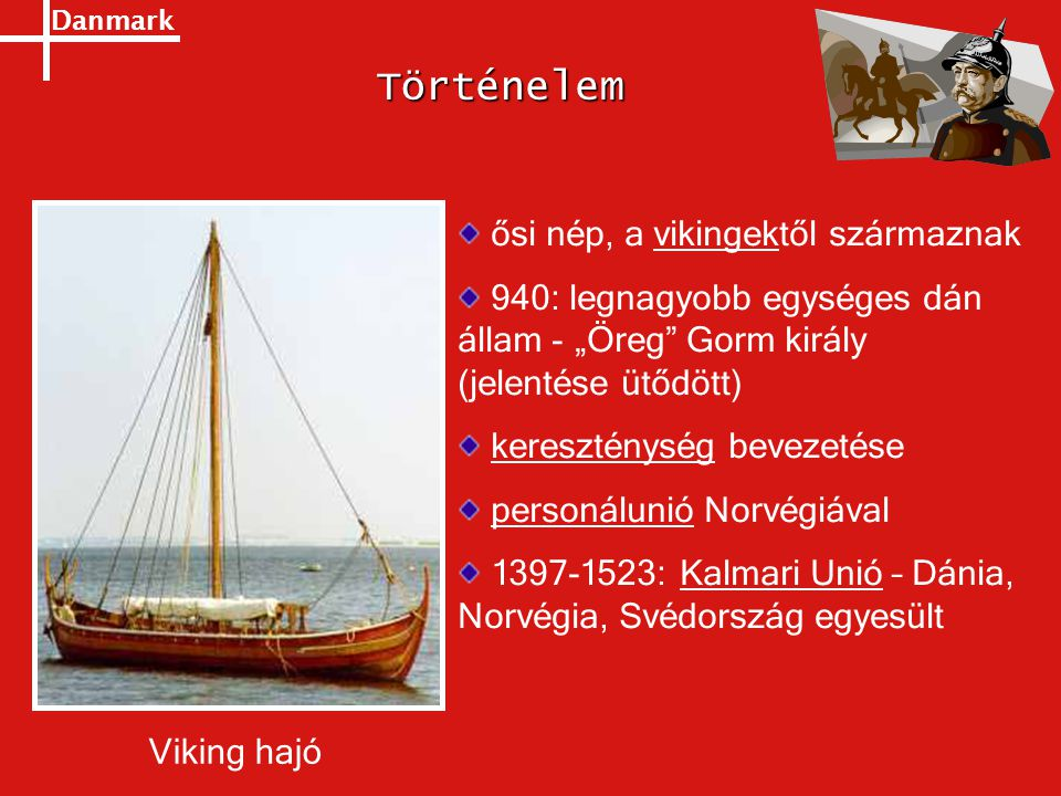 """Danmark Történelem ősi nép, a vikingektől származnak 940: legnagyobb egységes dán állam - """"Öreg"""" Gorm király (jelentése ütődött) kereszténység bevezet"""