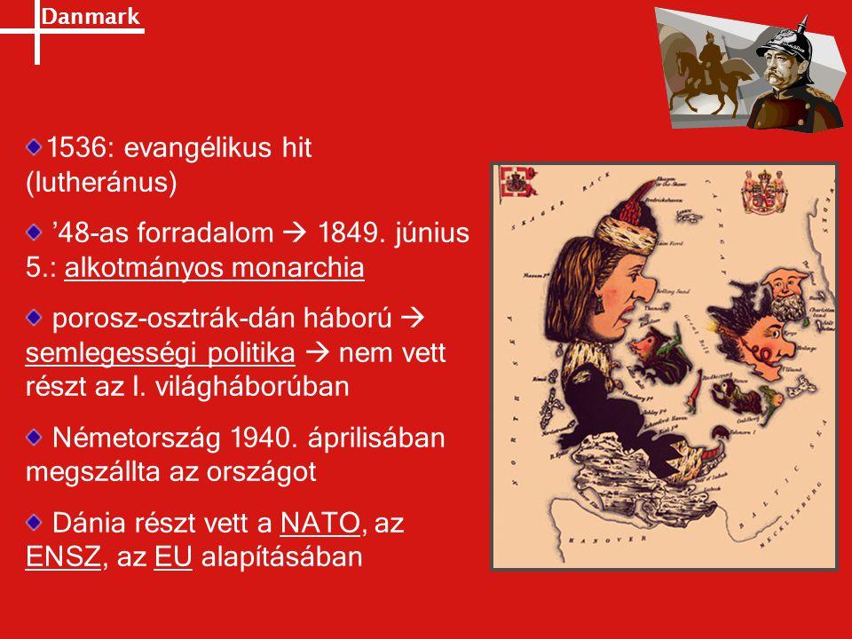 Danmark 1536: evangélikus hit (lutheránus) '48-as forradalom  1849. június 5.: alkotmányos monarchia porosz-osztrák-dán háború  semlegességi politik