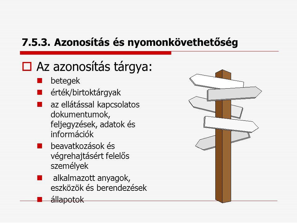7.5.2. Az előállítás és szolgáltatás nyújtás folyamatainak érvényesítése  a szakhatóságok kötelező jellegű előírásai  berendezések, eszközök és szem