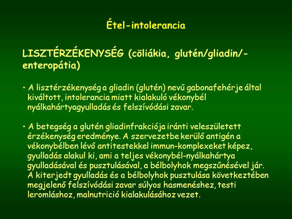 Étel-intolerancia LISZTÉRZÉKENYSÉG (cöliákia, glutén/gliadin/- enteropátia) A lisztérzékenység a gliadin (glutén) nevű gabonafehérje által kiváltott, intolerancia miatt kialakuló vékonybél nyálkahártyagyulladás és felszívódási zavar.