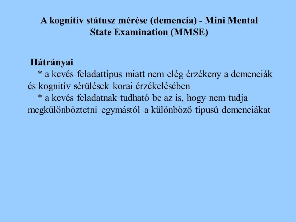 A kognitív státusz mérése (demencia) - Mini Mental State Examination (MMSE) Előnyei * szakképzettség nélkül bárki fel tudja venni (feltéve hogy a felv