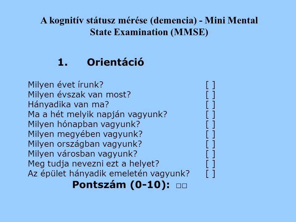 A kognitív státusz mérése (demencia) - Mini Mental State Examination (MMSE) Hátrányai * a kevés feladattípus miatt nem elég érzékeny a demenciák és ko