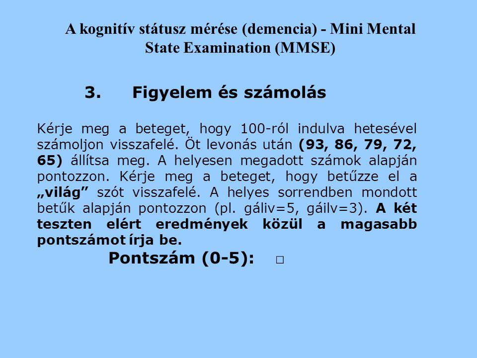 A kognitív státusz mérése (demencia) - Mini Mental State Examination (MMSE) 2.Megjegyző Kérdezze meg a beteget, hogy ellenőrizheti-e emlékező képesség