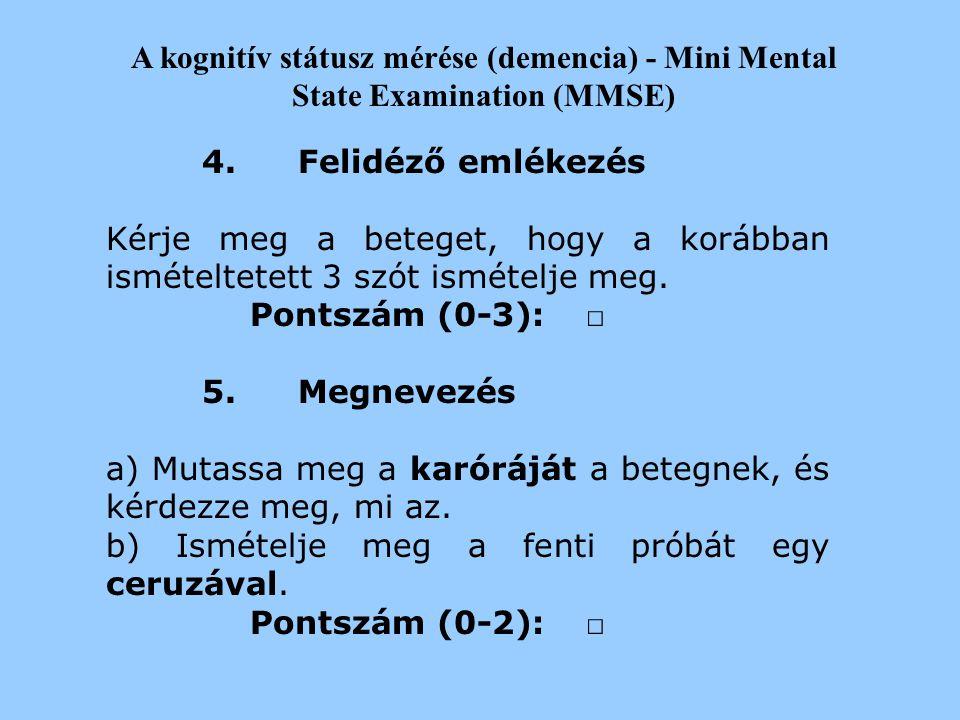 A kognitív státusz mérése (demencia) - Mini Mental State Examination (MMSE) 3.Figyelem és számolás Kérje meg a beteget, hogy 100-ról indulva hetesével