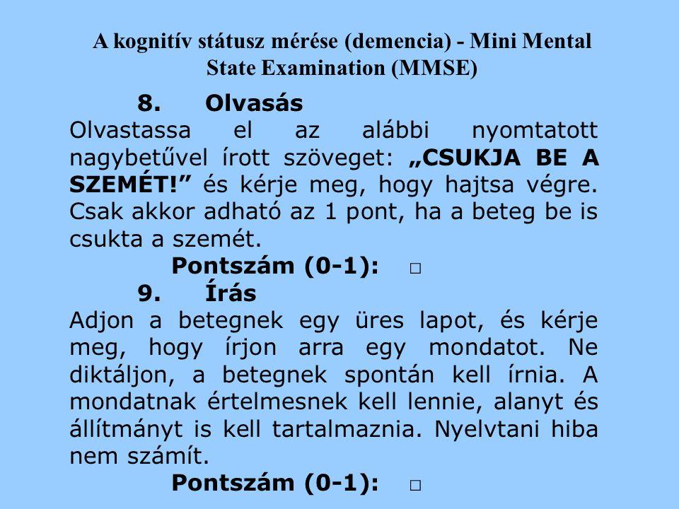 """A kognitív státusz mérése (demencia) - Mini Mental State Examination (MMSE) 6.Ismétlés Ismételtesse meg a beteggel ezt a mondatot: """"Semmi ha, és semmi"""