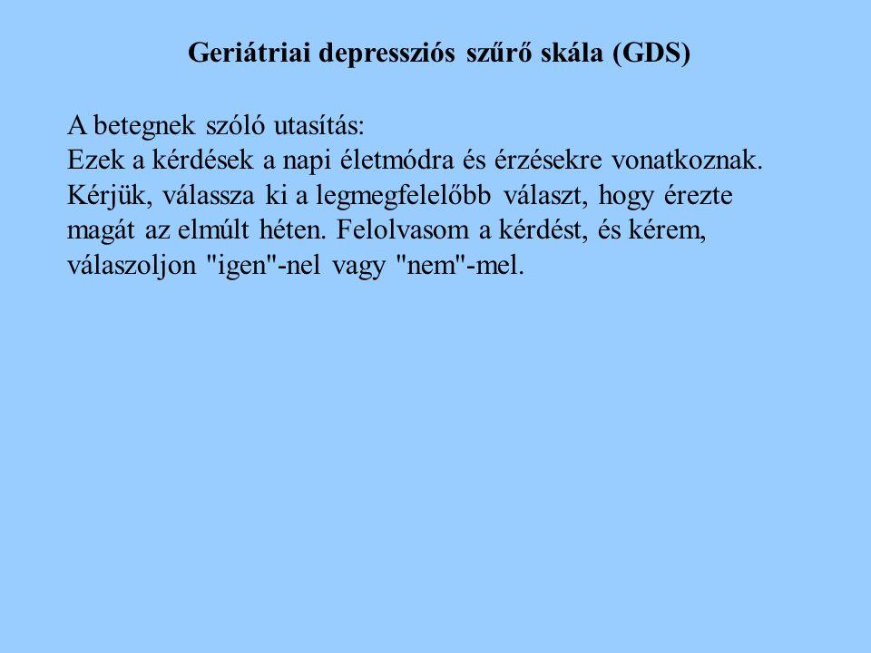 A kognitív státusz mérése (demencia) - Mini Mental State Examination (MMSE) Értékelés Normál24 – 30 pont Enyhe demencia15 – 23 pont Közepes fokú demen