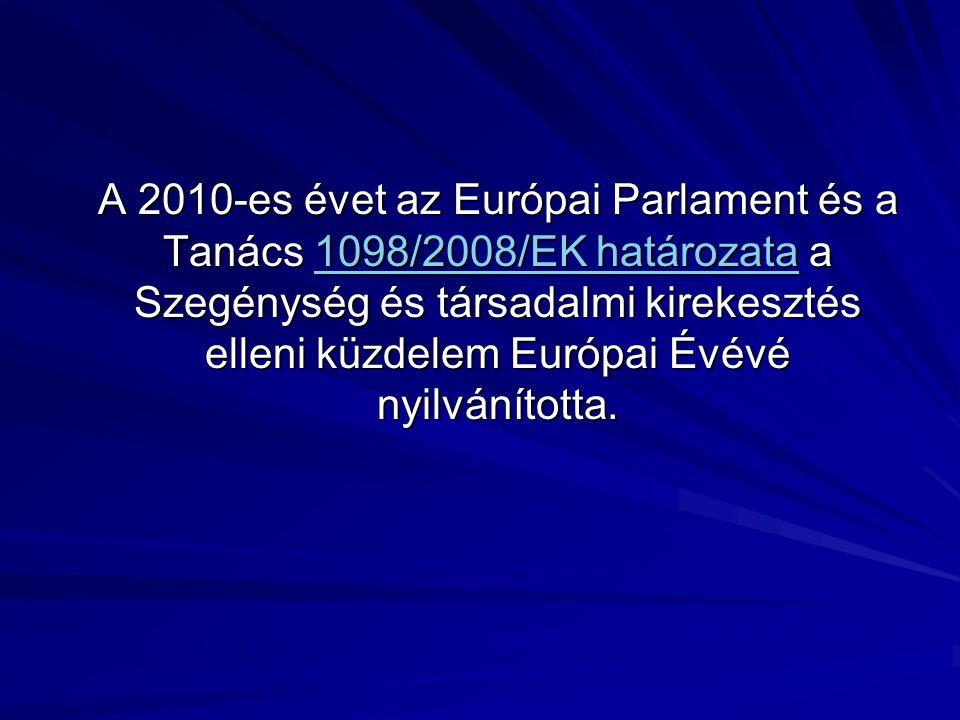 A 2010-es évet az Európai Parlament és a Tanács 1098/2008/EK határozata a Szegénység és társadalmi kirekesztés elleni küzdelem Európai Évévé nyilvánít