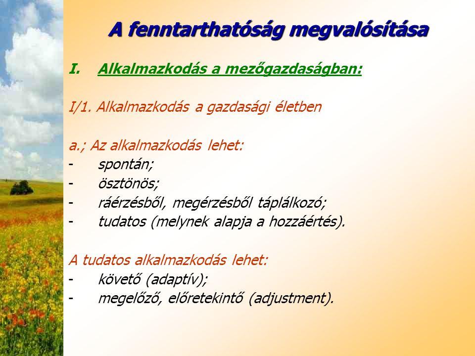 A fenntarthatóság megvalósítása I.Alkalmazkodás a mezőgazdaságban: I/1. Alkalmazkodás a gazdasági életben a.; Az alkalmazkodás lehet: -spontán; -ösztö