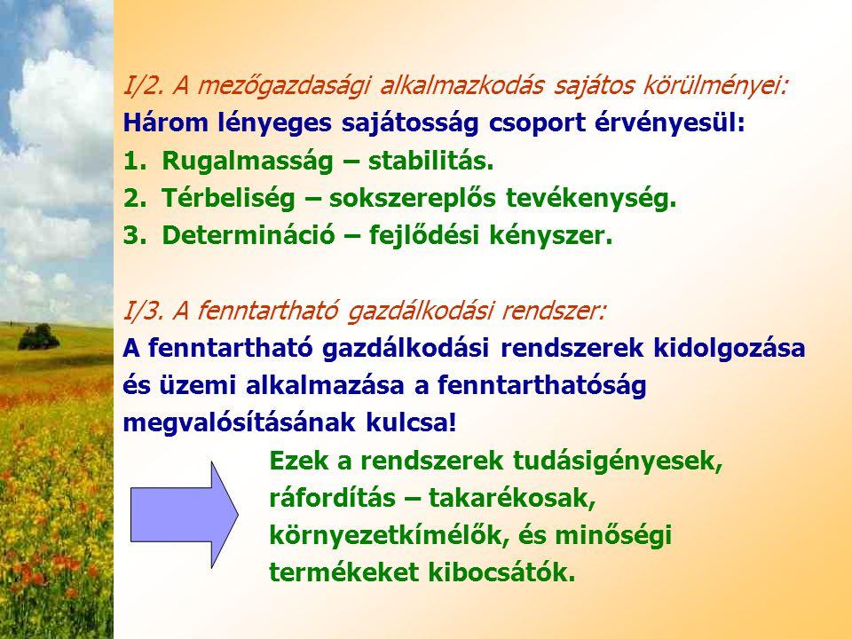 I/2. A mezőgazdasági alkalmazkodás sajátos körülményei: Három lényeges sajátosság csoport érvényesül: 1.Rugalmasság – stabilitás. 2.Térbeliség – soksz