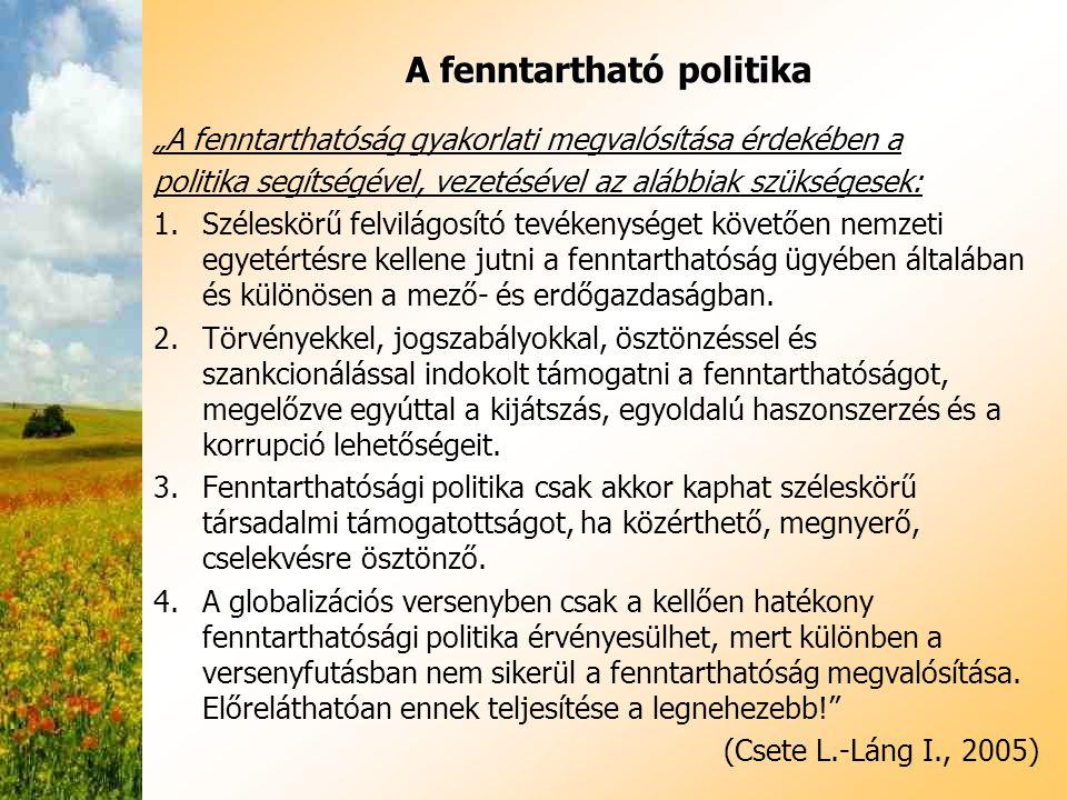 """A fenntartható politika """"A fenntarthatóság gyakorlati megvalósítása érdekében a politika segítségével, vezetésével az alábbiak szükségesek: 1.Széleskö"""