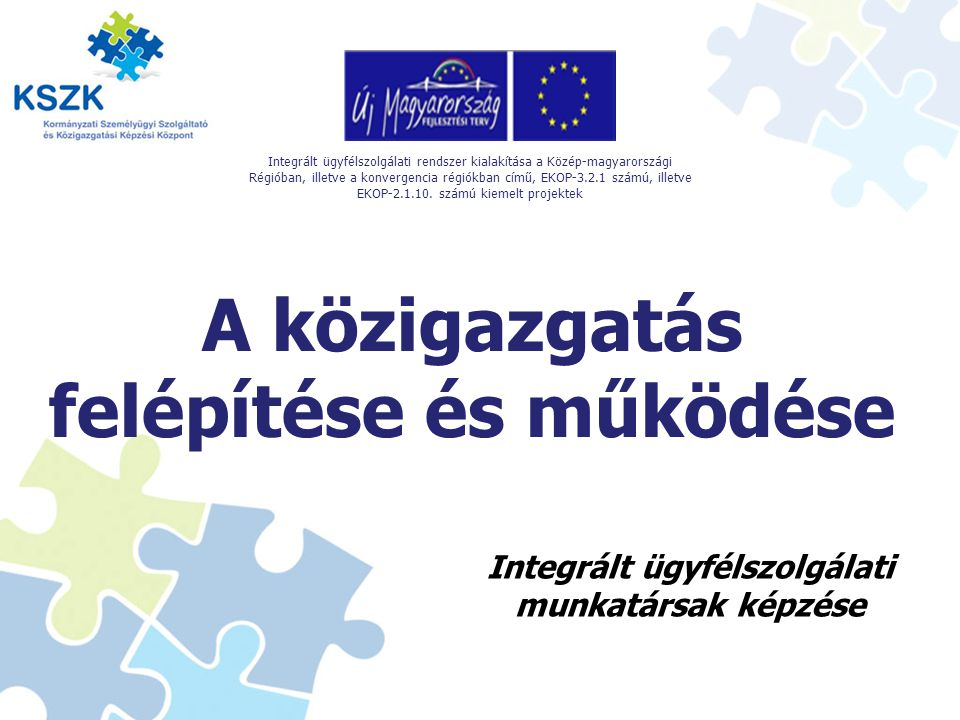 A közigazgatás felépítése és működése Integrált ügyfélszolgálati rendszer kialakítása a Közép-magyarországi Régióban, illetve a konvergencia régiókban