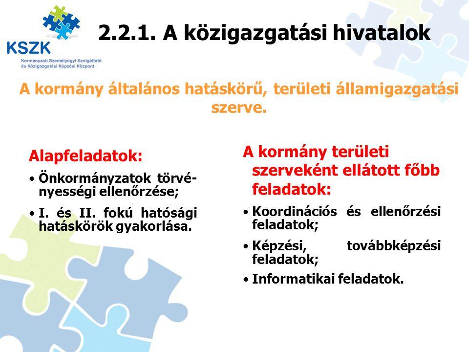 16 2.2.1. A közigazgatási hivatalok A kormány általános hatáskörű, területi államigazgatási szerve. Alapfeladatok: Önkormányzatok törvé- nyességi elle