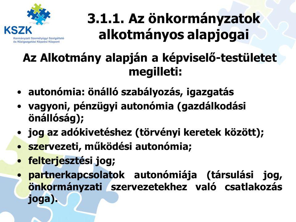 3.1.1. Az önkormányzatok alkotmányos alapjogai Az Alkotmány alapján a képviselő-testületet megilleti: autonómia: önálló szabályozás, igazgatás vagyoni