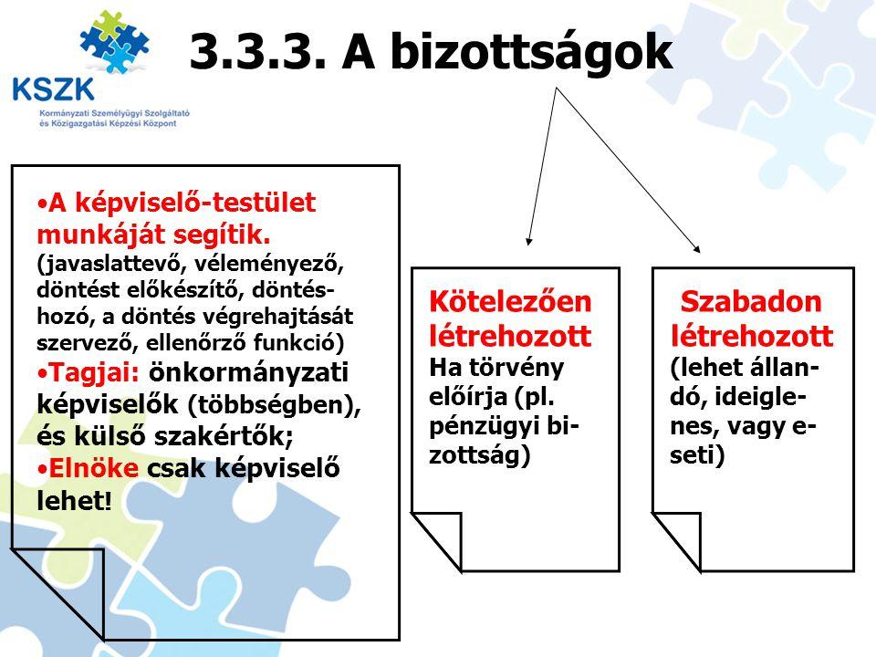 3.3.3. A bizottságok 27 A képviselő-testület munkáját segítik. (javaslattevő, véleményező, döntést előkészítő, döntés- hozó, a döntés végrehajtását sz