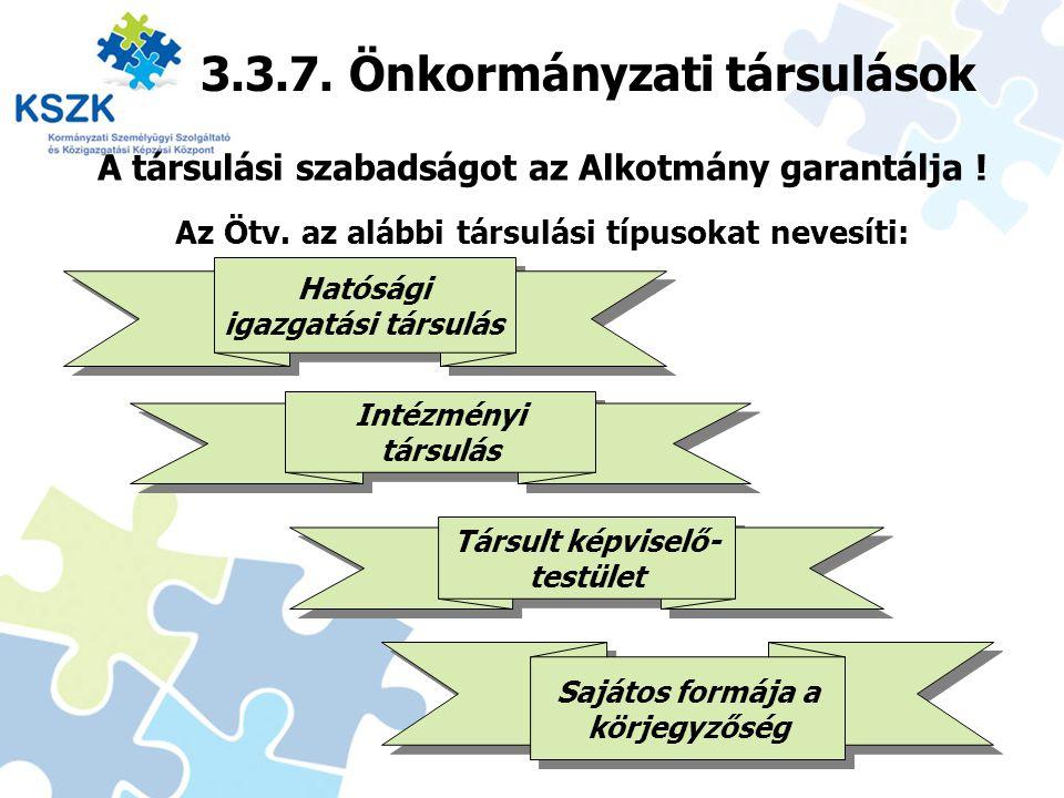 31 3.3.7. Önkormányzati társulások A társulási szabadságot az Alkotmány garantálja ! Az Ötv. az alábbi társulási típusokat nevesíti: Hatósági igazgatá