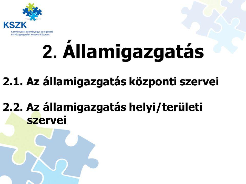 2. Államigazgatás 2.1. Az államigazgatás központi szervei 2.2. Az államigazgatás helyi/területi szervei 8