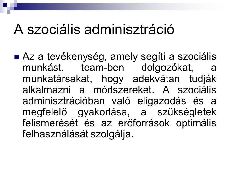 A szociális adminisztráció Az a tevékenység, amely segíti a szociális munkást, team-ben dolgozókat, a munkatársakat, hogy adekvátan tudják alkalmazni