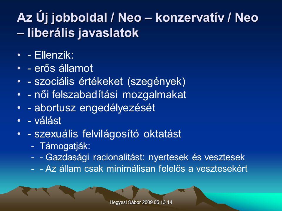 Hegyesi Gábor 2009 05 13-14 Az Új jobboldal / Neo – konzervatív / Neo – liberális javaslatok - Ellenzik: - erős államot - szociális értékeket (szegény
