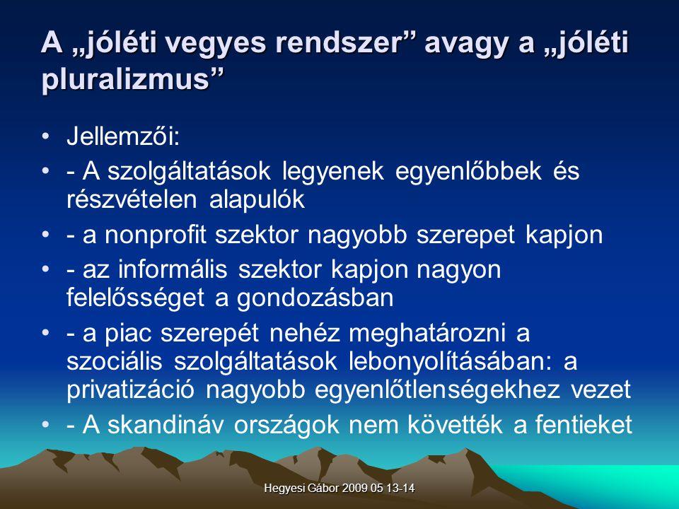 """Hegyesi Gábor 2009 05 13-14 A """"jóléti vegyes rendszer"""" avagy a """"jóléti pluralizmus"""" Jellemzői: - A szolgáltatások legyenek egyenlőbbek és részvételen"""