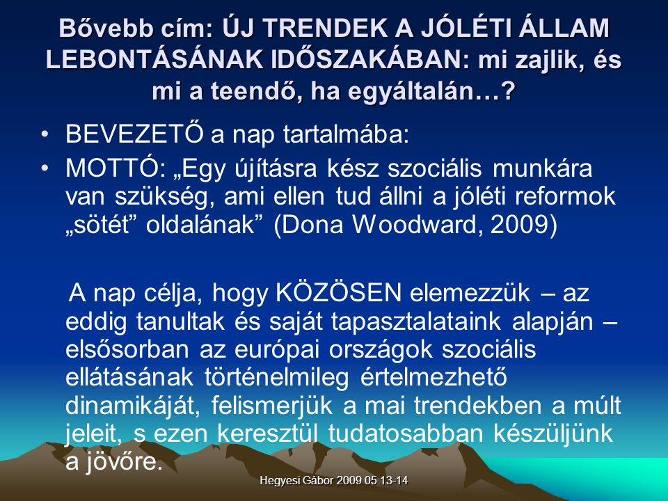 Hegyesi Gábor 2009 05 13-14 A jóléti államok krízisének okai (1970 – 1990) - Gazdasági problémák - Kormányzattal összefüggő problémák - Pánzügyi problámák - Legitimációs krízis
